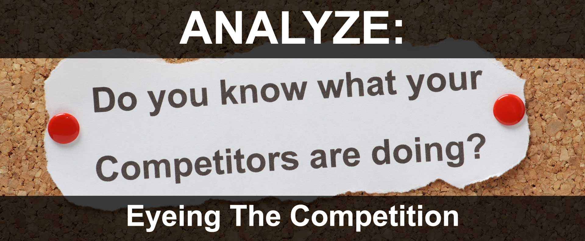 Eyeing The Competition - What Are They Doing Right Or Wrong? Now Improve It!
