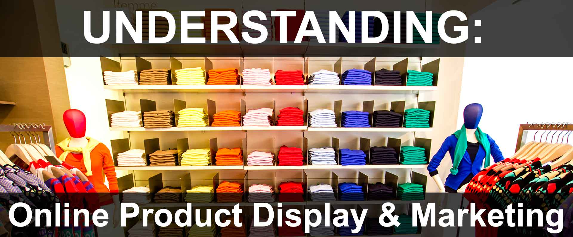 Website Content Must Be Merchandised Just Like Products In-Store